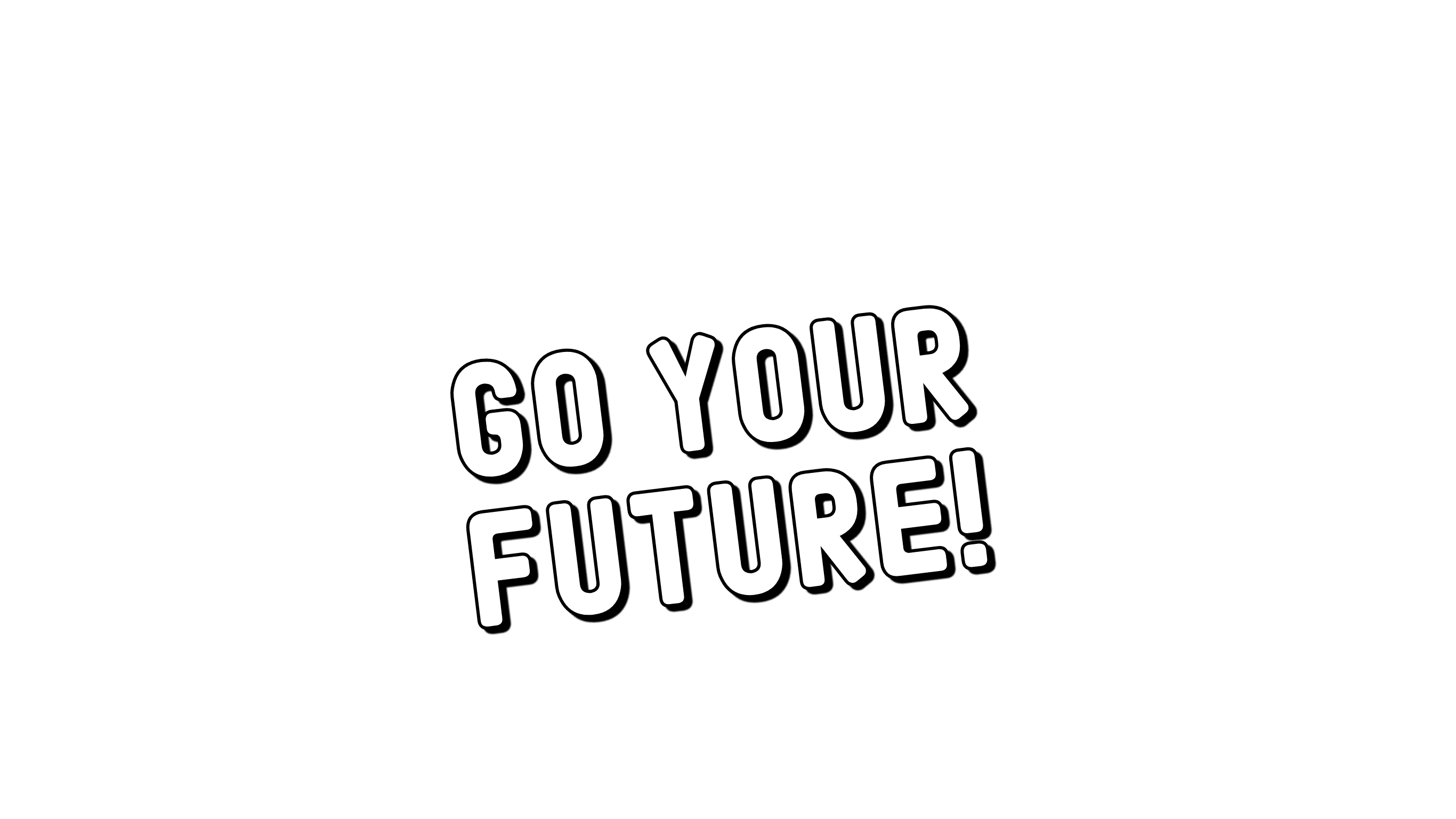 GO YOUR FUTURE!